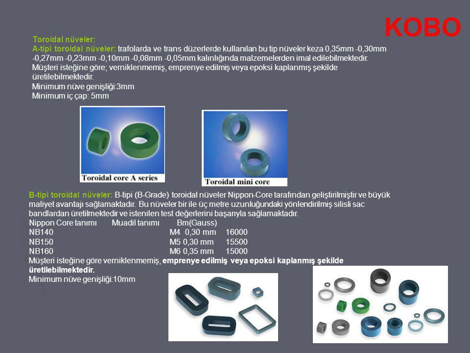 Toroidal nüveler: A-tipi toroidal nüveler: trafolarda ve trans düzerlerde kullanılan bu tip nüveler keza 0,35mm -0,30mm -0,27mm -0,23mm -0,10mm -0,08m