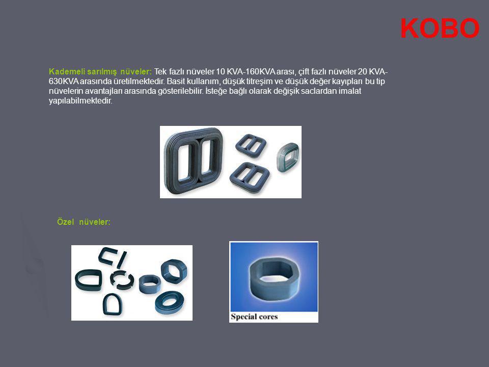 Kademeli sarılmış nüveler: Tek fazlı nüveler 10 KVA-160KVA arası, çift fazlı nüveler 20 KVA- 630KVA arasında üretilmektedir. Basit kullanım, düşük tit