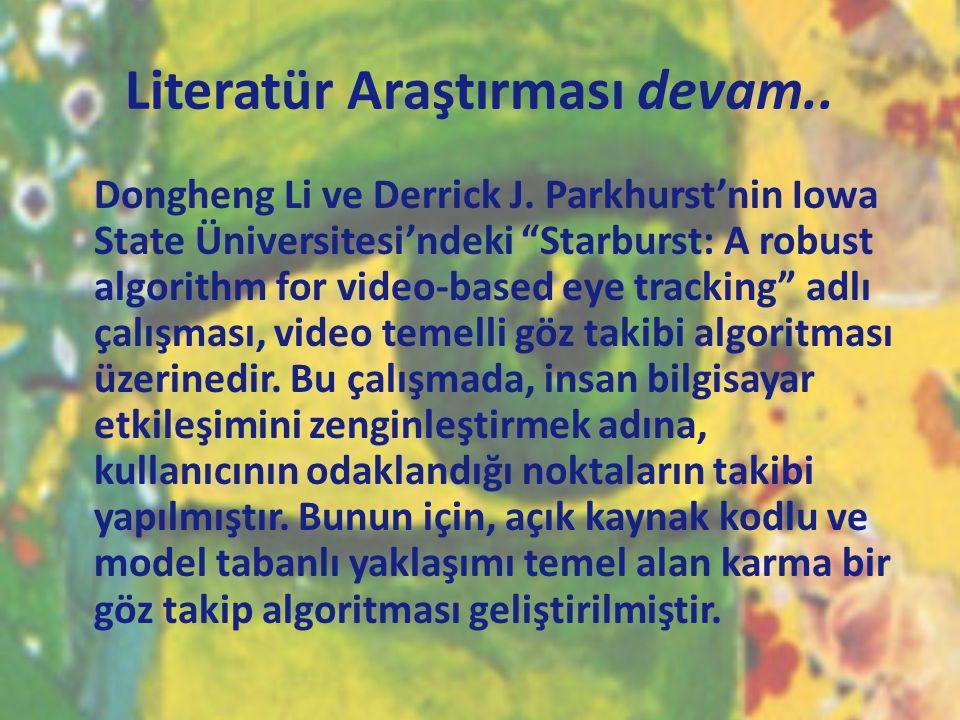 "Literatür Araştırması devam.. Dongheng Li ve Derrick J. Parkhurst'nin Iowa State Üniversitesi'ndeki ""Starburst: A robust algorithm for video-based eye"
