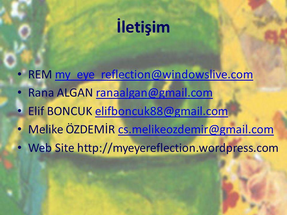 İletişim • REM my_eye_reflection@windowslive.commy_eye_reflection@windowslive.com • Rana ALGAN ranaalgan@gmail.comranaalgan@gmail.com • Elif BONCUK el