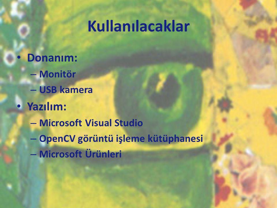 Kullanılacaklar • Donanım: – Monitör – USB kamera • Yazılım: – Microsoft Visual Studio – OpenCV görüntü işleme kütüphanesi – Microsoft Ürünleri