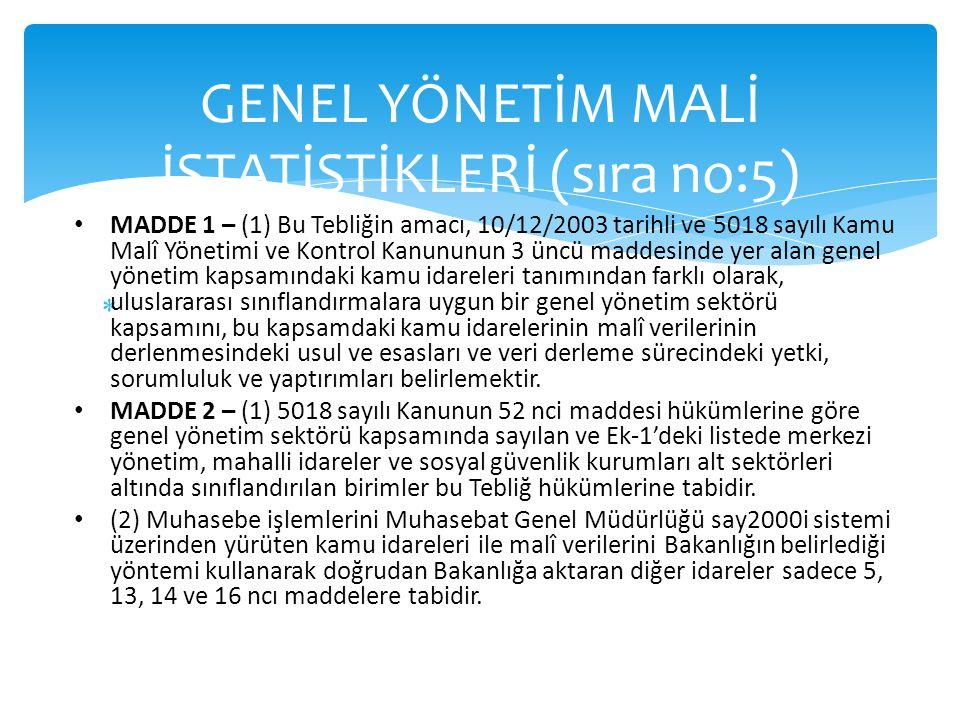 GENEL YÖNETİM MALİ İSTATİSTİKLERİ (sıra no:5) • MADDE 1 – (1) Bu Tebliğin amacı, 10/12/2003 tarihli ve 5018 sayılı Kamu Malî Yönetimi ve Kontrol Kanun