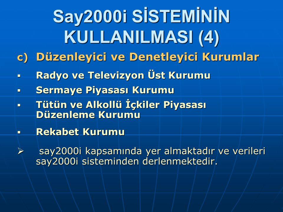 Say2000i SİSTEMİNİN KULLANILMASI (4) c) Düzenleyici ve Denetleyici Kurumlar  Radyo ve Televizyon Üst Kurumu  Sermaye Piyasası Kurumu  Tütün ve Alko