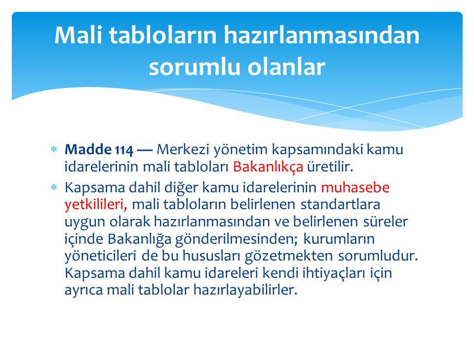  Madde 114 — Merkezi yönetim kapsamındaki kamu idarelerinin mali tabloları Bakanlıkça üretilir.  Kapsama dahil diğer kamu idarelerinin muhasebe yetk