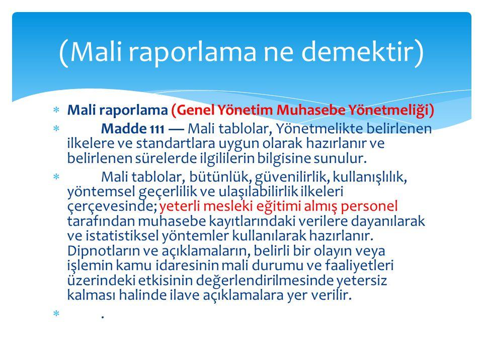  Mali raporlama (Genel Yönetim Muhasebe Yönetmeliği)  Madde 111 — Mali tablolar, Yönetmelikte belirlenen ilkelere ve standartlara uygun olarak hazır
