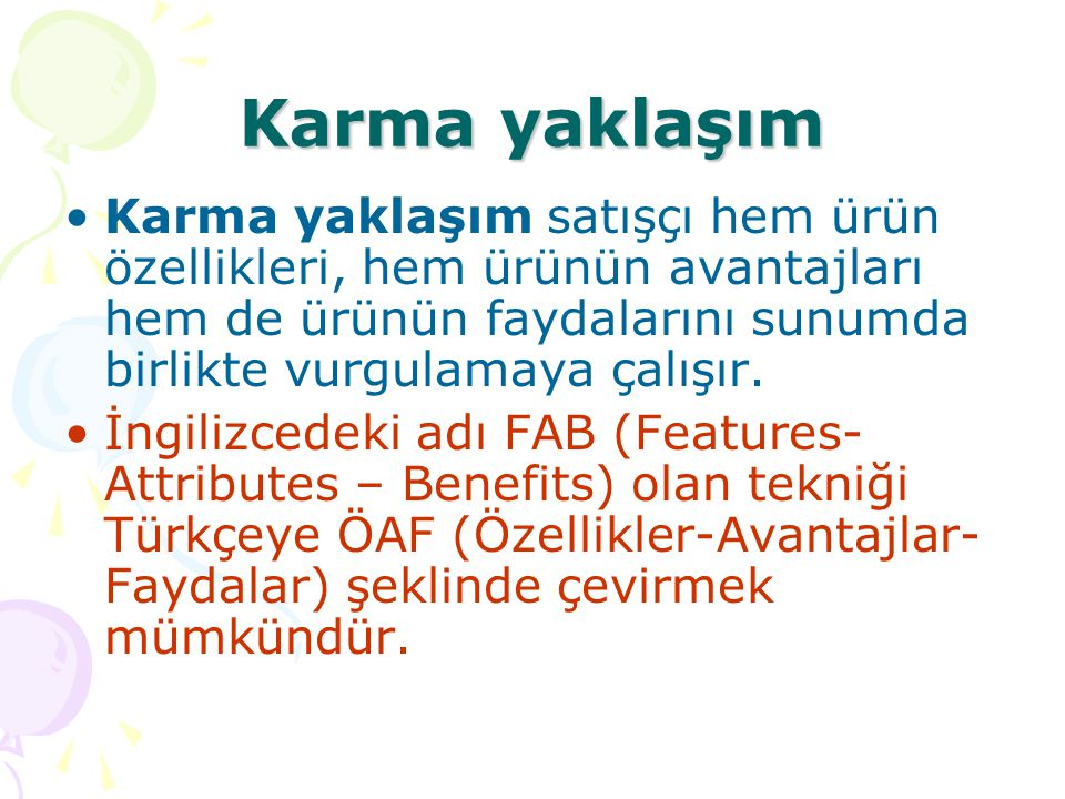 Karma yaklaşım •Karma yaklaşım satışçı hem ürün özellikleri, hem ürünün avantajları hem de ürünün faydalarını sunumda birlikte vurgulamaya çalışır.