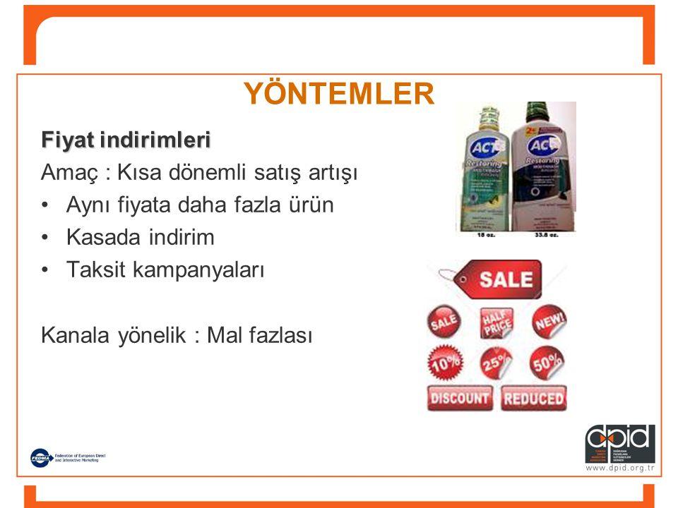 YÖNTEMLER Fiyat indirimleri Amaç : Kısa dönemli satış artışı •Aynı fiyata daha fazla ürün •Kasada indirim •Taksit kampanyaları Kanala yönelik : Mal fazlası