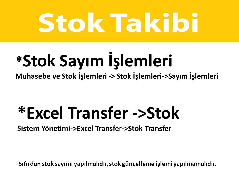 * Stok Sayım İşlemleri Muhasebe ve Stok İşlemleri -> Stok İşlemleri->Sayım İşlemleri *Excel Transfer ->Stok Sistem Yönetimi->Excel Transfer->Stok Tran