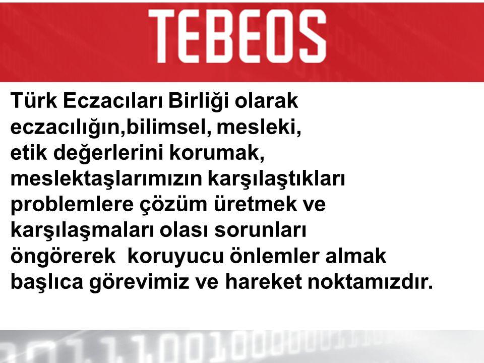 Türk Eczacıları Birliği olarak eczacılığın,bilimsel, mesleki, etik değerlerini korumak, meslektaşlarımızın karşılaştıkları problemlere çözüm üretmek v