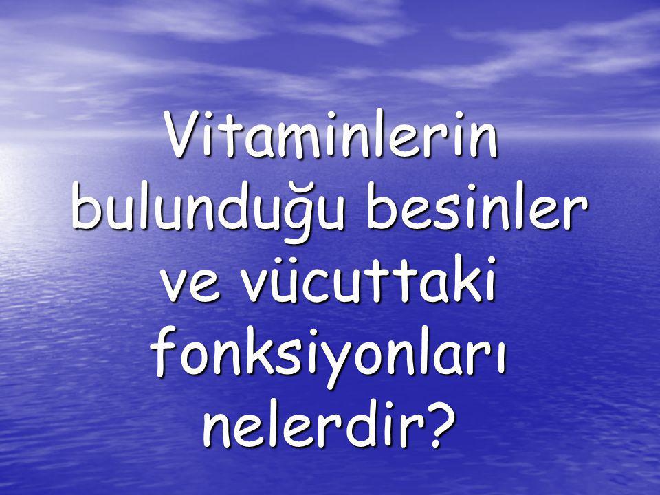 Vitaminlerin bulunduğu besinler ve vücuttaki fonksiyonları nelerdir?