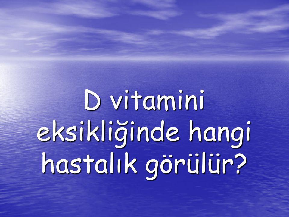 D vitamini eksikliğinde hangi hastalık görülür?