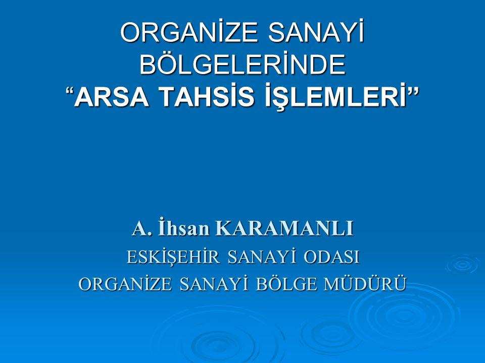ORGANİZE SANAYİ BÖLGELERİNDE ARSA TAHSİS İŞLEMLERİ A.