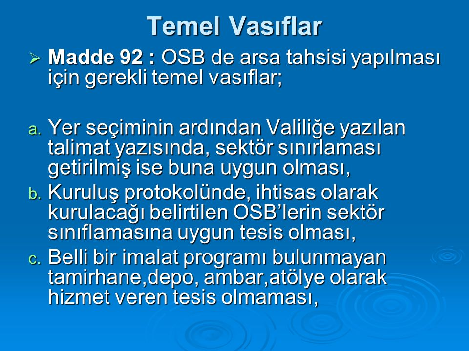 Temel Vasıflar  Madde 92 : OSB de arsa tahsisi yapılması için gerekli temel vasıflar; a.