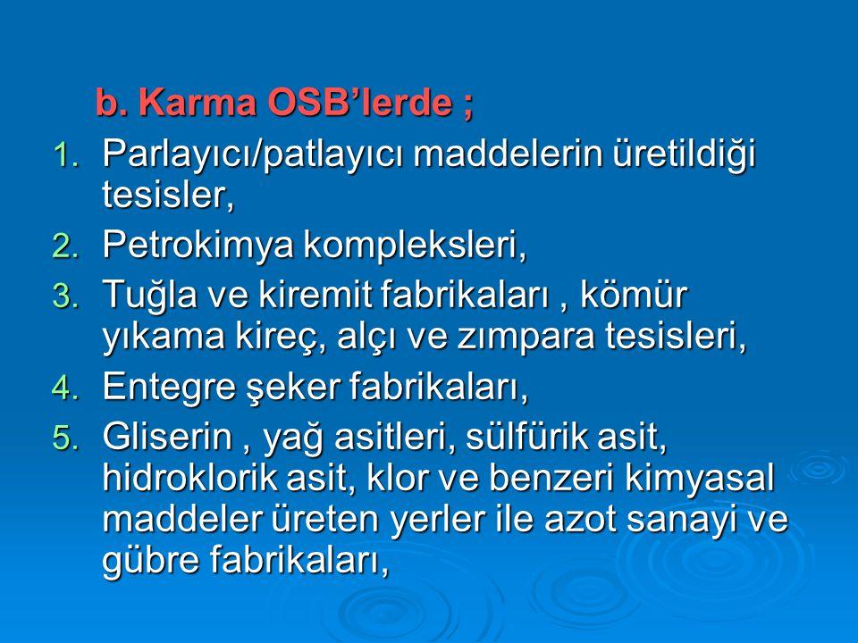 b.Karma OSB'lerde ; 1.Parlayıcı/patlayıcı maddelerin üretildiği tesisler, 2.