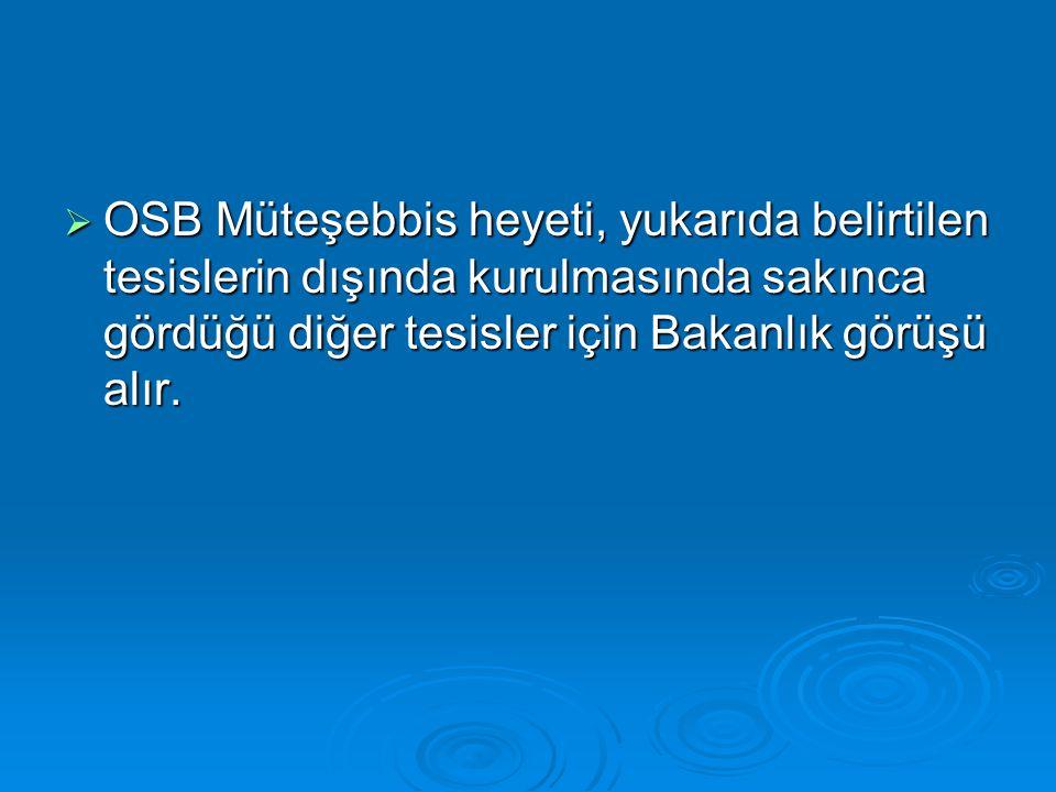  OSB Müteşebbis heyeti, yukarıda belirtilen tesislerin dışında kurulmasında sakınca gördüğü diğer tesisler için Bakanlık görüşü alır.