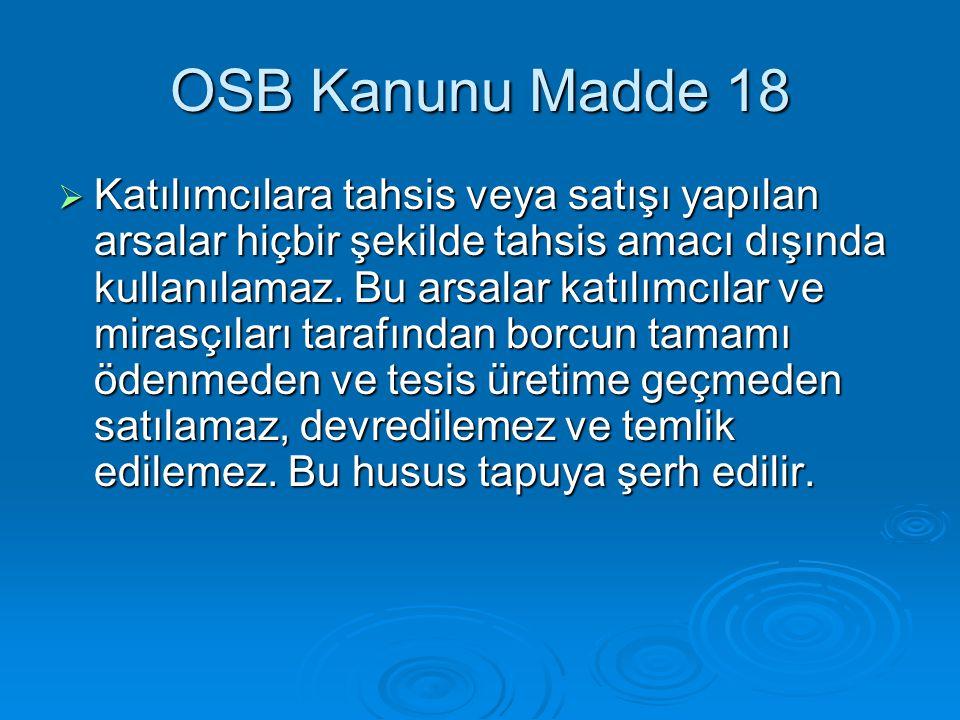 OSB Kanunu Madde 18  Katılımcılara tahsis veya satışı yapılan arsalar hiçbir şekilde tahsis amacı dışında kullanılamaz.