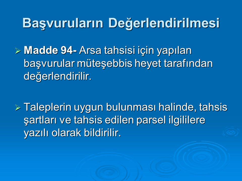 Başvuruların Değerlendirilmesi  Madde 94- Arsa tahsisi için yapılan başvurular müteşebbis heyet tarafından değerlendirilir.