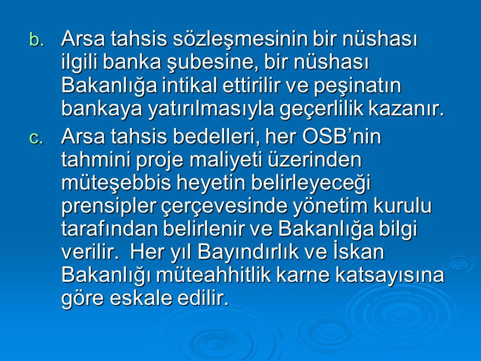 b. Arsa tahsis sözleşmesinin bir nüshası ilgili banka şubesine, bir nüshası Bakanlığa intikal ettirilir ve peşinatın bankaya yatırılmasıyla geçerlilik