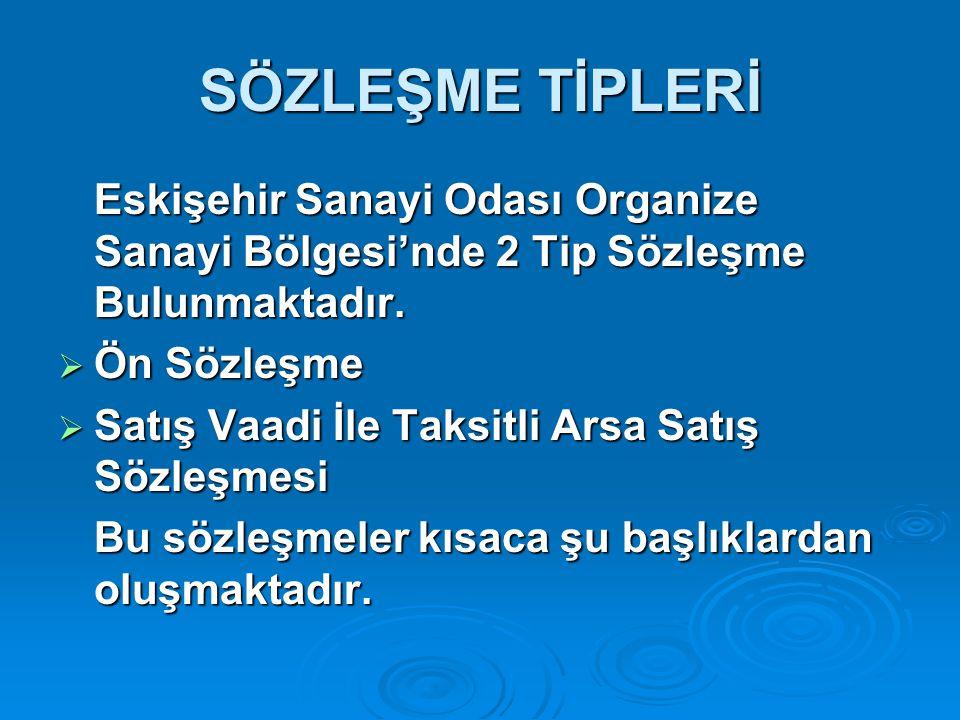SÖZLEŞME TİPLERİ Eskişehir Sanayi Odası Organize Sanayi Bölgesi'nde 2 Tip Sözleşme Bulunmaktadır.