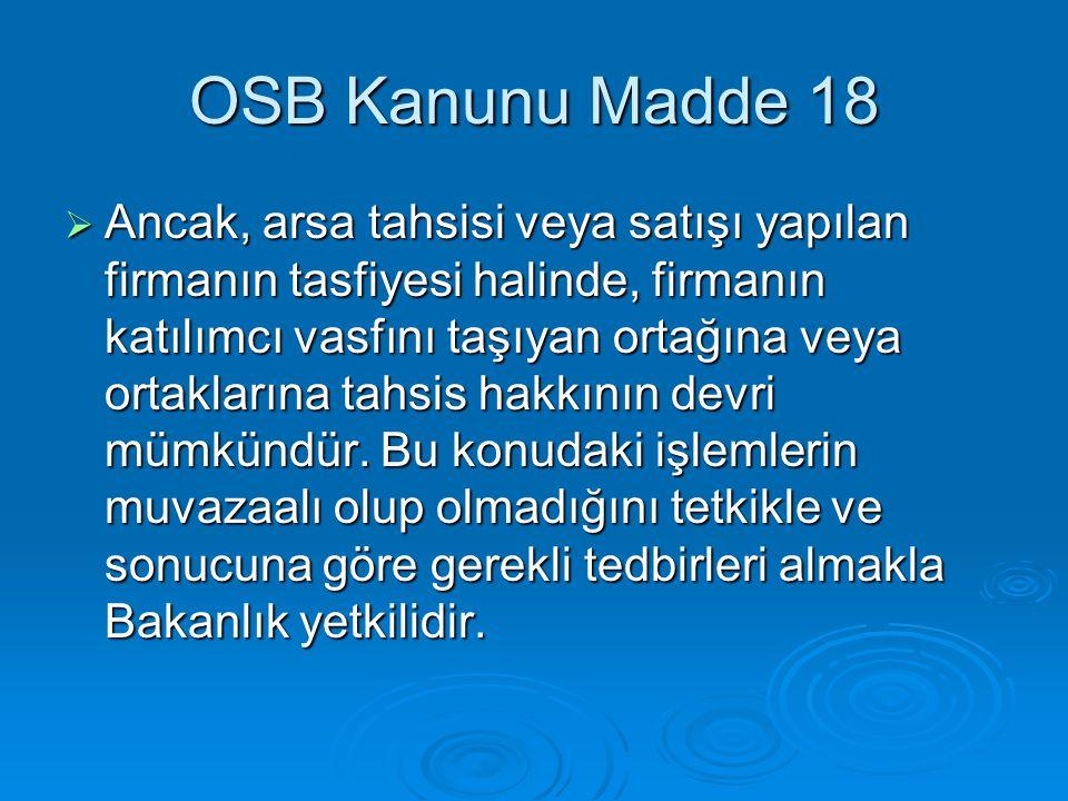 OSB Kanunu Madde 18  Ancak, arsa tahsisi veya satışı yapılan firmanın tasfiyesi halinde, firmanın katılımcı vasfını taşıyan ortağına veya ortaklarına tahsis hakkının devri mümkündür.
