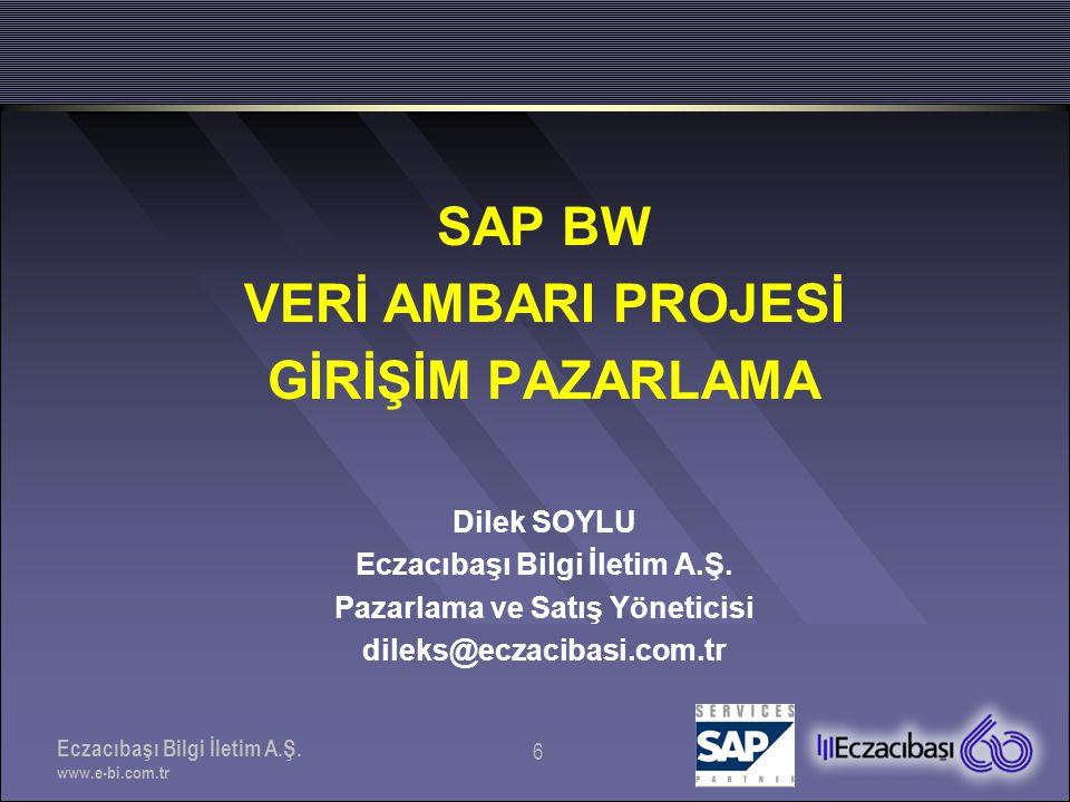 Eczacıbaşı Bilgi İletim A.Ş.www.e-bi.com.tr 7 GÜNDEM •Girişim Pazarlama •Neden SAP BW .