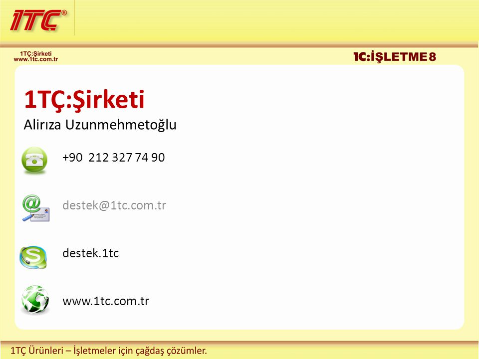 1TÇ:Şirketi Alirıza Uzunmehmetoğlu +90 212 327 74 90 destek@1tc.com.tr destek.1tc www.1tc.com.tr
