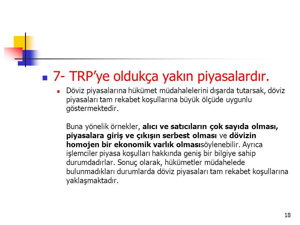  7- TRP'ye oldukça yakın piyasalardır.
