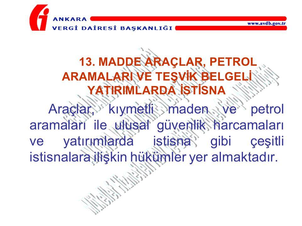 13. MADDE ARAÇLAR, PETROL ARAMALARI VE TEŞVİK BELGELİ YATIRIMLARDA İSTİSNA Araçlar, kıymetli maden ve petrol aramaları ile ulusal güvenlik harcamaları