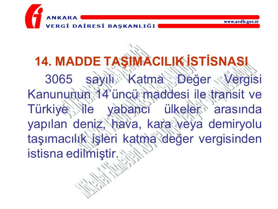 14. MADDE TAŞIMACILIK İSTİSNASI 3065 sayılı Katma Değer Vergisi Kanununun 14'üncü maddesi ile transit ve Türkiye ile yabancı ülkeler arasında yapılan