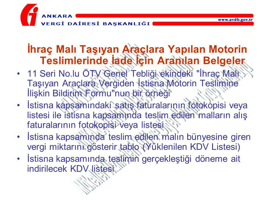 İhraç Malı Taşıyan Araçlara Yapılan Motorin Teslimlerinde İade İçin Aranılan Belgeler •11 Seri No.lu ÖTV Genel Tebliği ekindeki