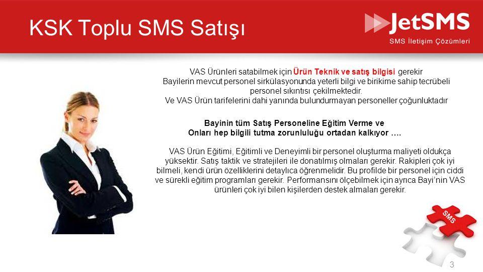 KSK Toplu SMS Satışı VAS Ürünleri satabilmek için Ürün Teknik ve satış bilgisi gerekir Bayilerin mevcut personel sirkülasyonunda yeterli bilgi ve biri