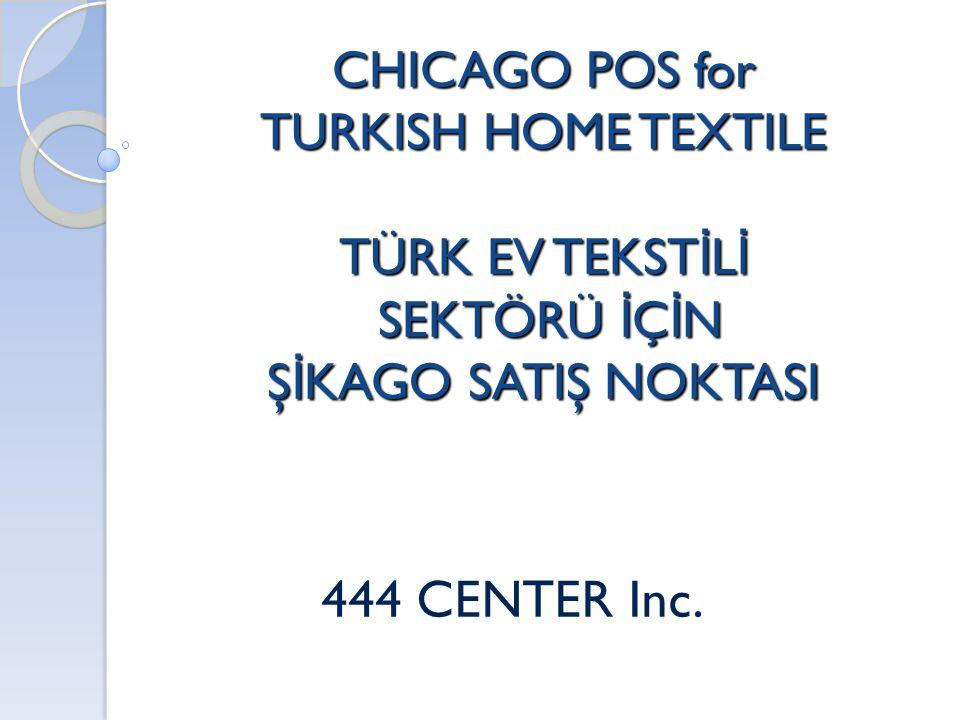CHICAGO POS for TURKISH HOME TEXTILE TÜRK EV TEKST İ L İ SEKTÖRÜ İ Ç İ N Ş İ KAGO SATIŞ NOKTASI 444 CENTER Inc.