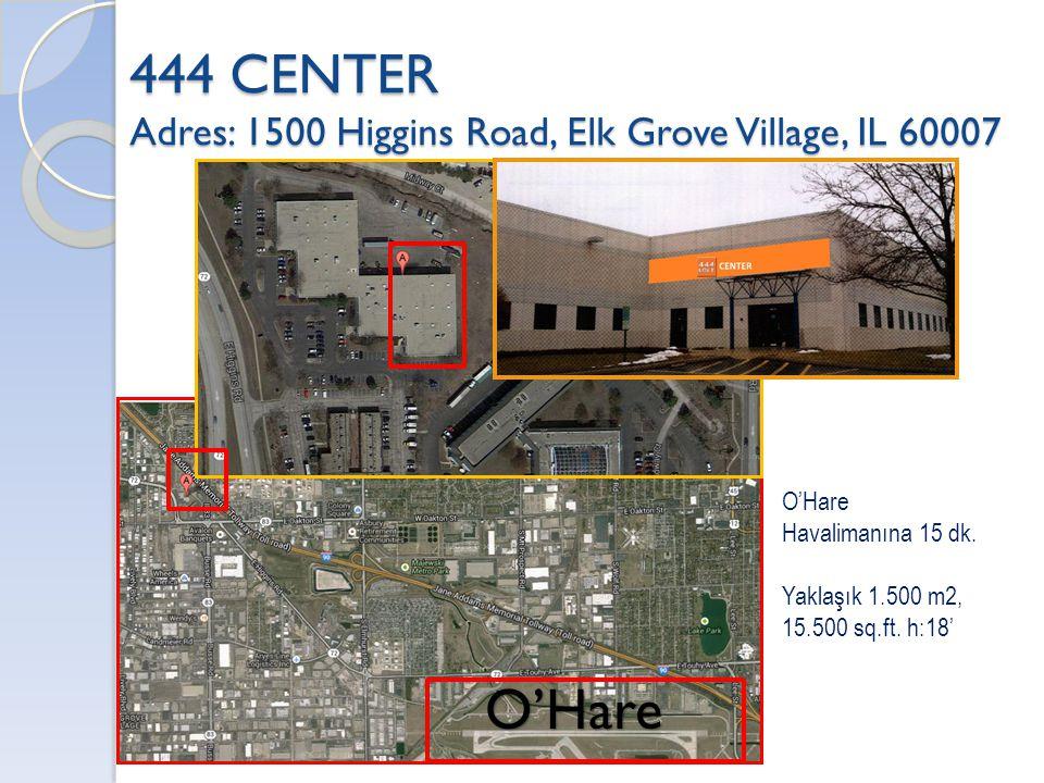 444 CENTER Adres: 1500 Higgins Road, Elk Grove Village, IL 60007 O'Hare O'Hare Havalimanına 15 dk. Yaklaşık 1.500 m2, 15.500 sq.ft. h:18'