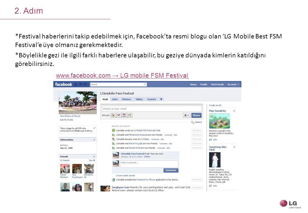 2. Adım *Festival haberlerini takip edebilmek için, Facebook'ta resmi blogu olan 'LG Mobile Best FSM Festival'e üye olmanız gerekmektedir. *Böylelikle