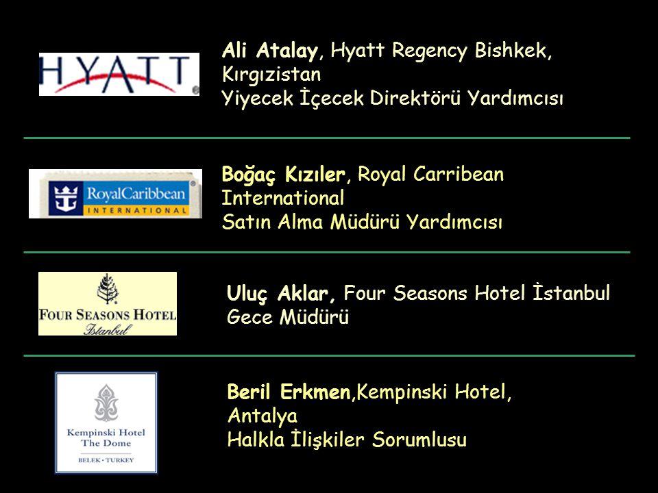 Ali Atalay, Hyatt Regency Bishkek, Kırgızistan Yiyecek İçecek Direktörü Yardımcısı Boğaç Kızıler, Royal Carribean International Satın Alma Müdürü Yardımcısı Uluç Aklar, Four Seasons Hotel İstanbul Gece Müdürü Beril Erkmen,Kempinski Hotel, Antalya Halkla İlişkiler Sorumlusu