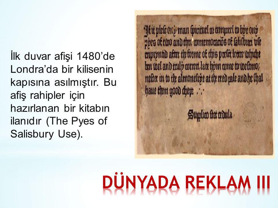 İlk duvar afişi 1480'de Londra'da bir kilisenin kapısına asılmıştır. Bu afiş rahipler için hazırlanan bir kitabın ilanıdır (The Pyes of Salisbury Use)