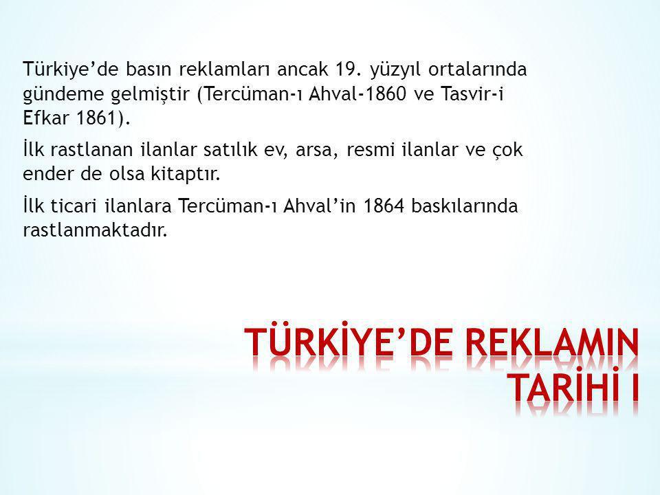 Türkiye'de basın reklamları ancak 19. yüzyıl ortalarında gündeme gelmiştir (Tercüman-ı Ahval-1860 ve Tasvir-i Efkar 1861). İlk rastlanan ilanlar satıl