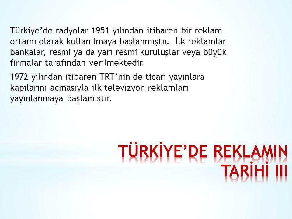 Türkiye'de radyolar 1951 yılından itibaren bir reklam ortamı olarak kullanılmaya başlanmıştır. İlk reklamlar bankalar, resmi ya da yarı resmi kuruluşl
