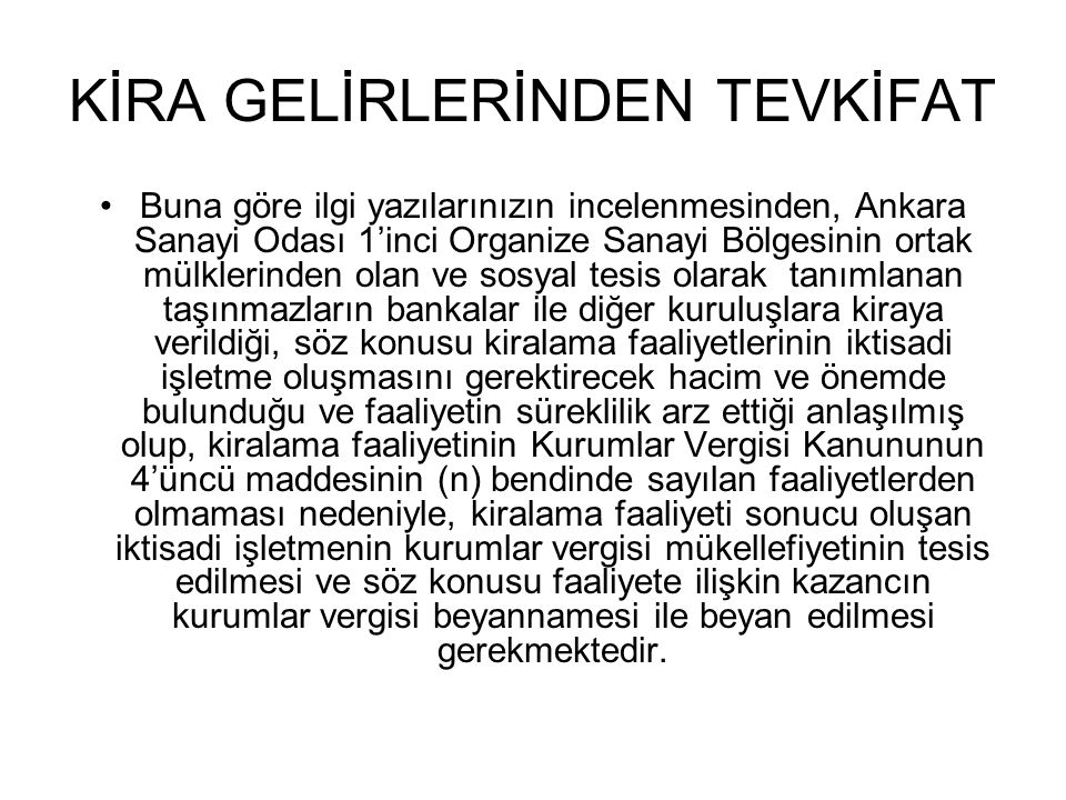KİRA GELİRLERİNDEN TEVKİFAT •Buna göre ilgi yazılarınızın incelenmesinden, Ankara Sanayi Odası 1'inci Organize Sanayi Bölgesinin ortak mülklerinden ol