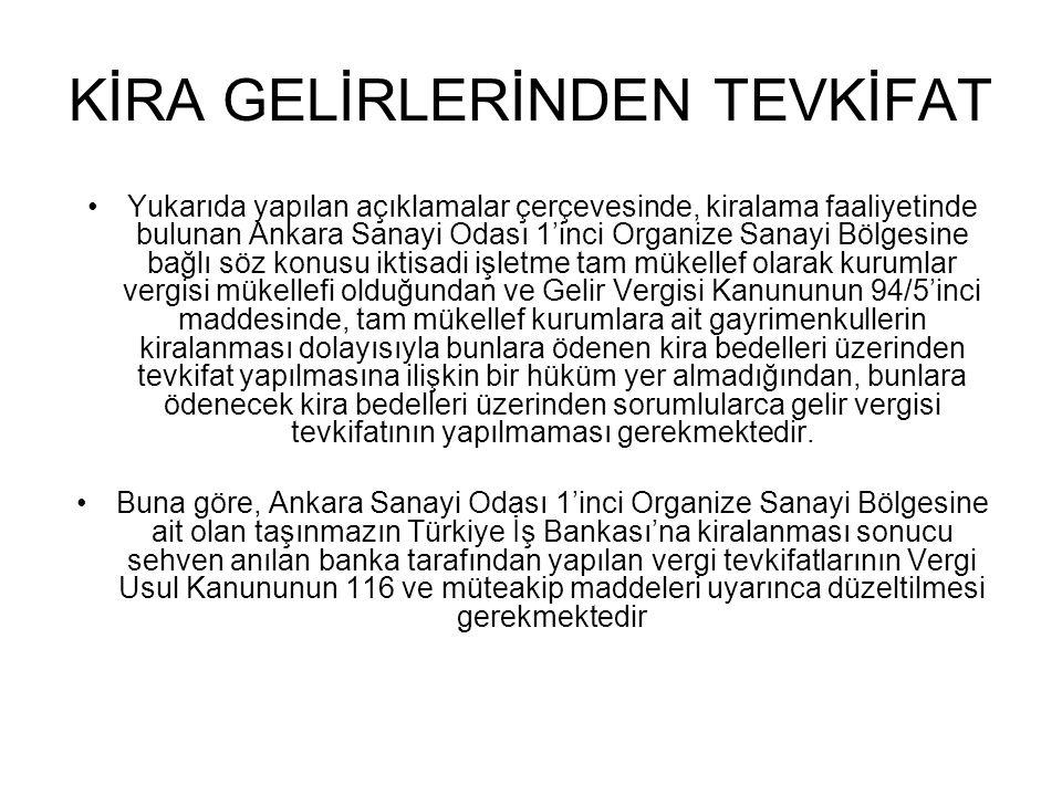 KİRA GELİRLERİNDEN TEVKİFAT •Yukarıda yapılan açıklamalar çerçevesinde, kiralama faaliyetinde bulunan Ankara Sanayi Odası 1'inci Organize Sanayi Bölge