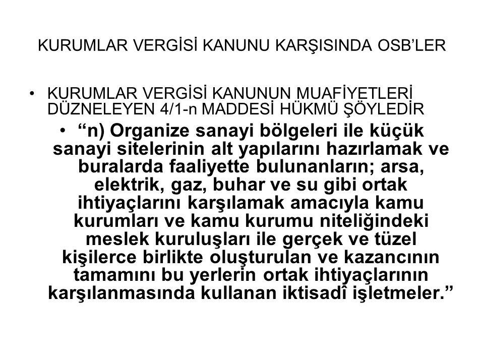 """KURUMLAR VERGİSİ KANUNU KARŞISINDA OSB'LER •KURUMLAR VERGİSİ KANUNUN MUAFİYETLERİ DÜZNELEYEN 4/1-n MADDESİ HÜKMÜ ŞÖYLEDİR •""""n) Organize sanayi bölgele"""