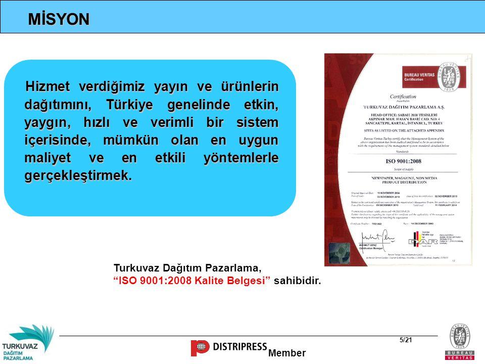 Member 5/21 MİSYON Hizmet verdiğimiz yayın ve ürünlerin dağıtımını, Türkiye genelinde etkin, yaygın, hızlı ve verimli bir sistem içerisinde, mümkün ol