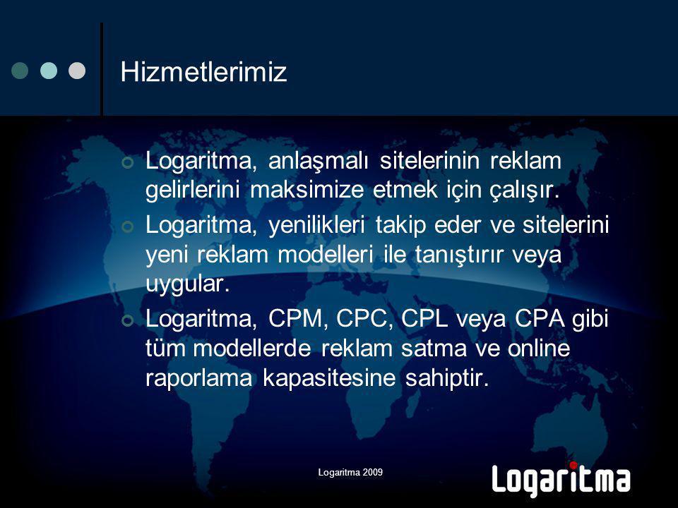 Logaritma 2009 Logaritma Adlink Türkiye Temsilciliği Dünyanın en büyük internet servis sağlayıcı şirketlerinden United Internet'in internet reklam satış şirketi Alman Borsasına kote 80 milyondan fazla kullanıcıya erişim Yılda 12.000'den fazla kampanya 4000'den fazla yüksek bilinirlikli yayıncı 200'den fazla çalışan