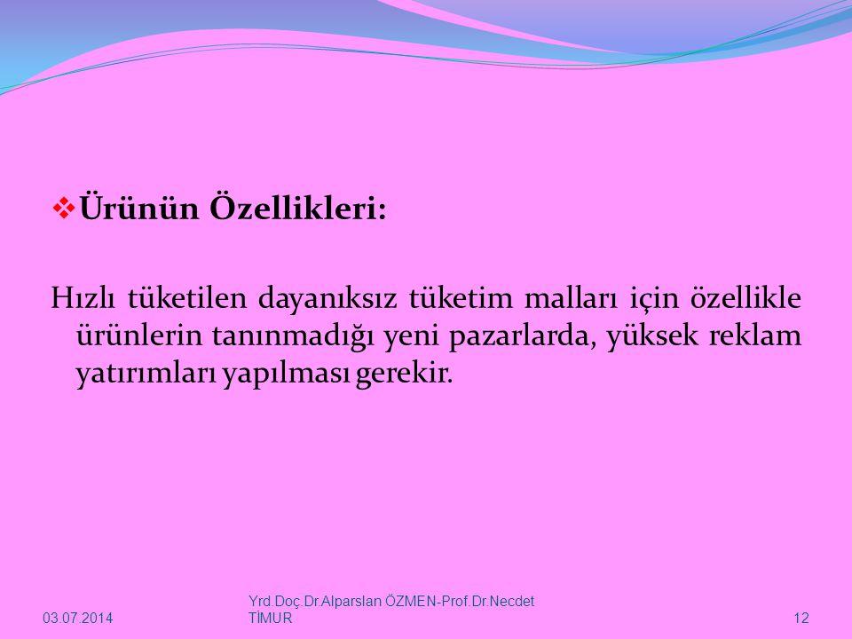 03.07.2014 Yrd.Doç.Dr.Alparslan ÖZMEN-Prof.Dr.Necdet TİMUR 12  Ürünün Özellikleri: Hızlı tüketilen dayanıksız tüketim malları için özellikle ürünleri
