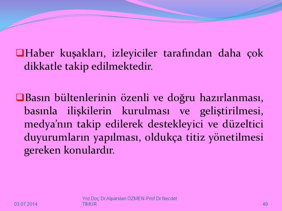 03.07.2014 Yrd.Doç.Dr.Alparslan ÖZMEN-Prof.Dr.Necdet TİMUR 49  Haber kuşakları, izleyiciler tarafından daha çok dikkatle takip edilmektedir.  Basın