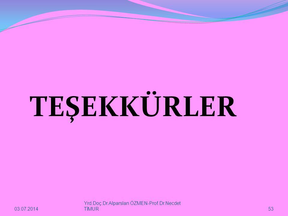 03.07.2014 Yrd.Doç.Dr.Alparslan ÖZMEN-Prof.Dr.Necdet TİMUR 53 TEŞEKKÜRLER