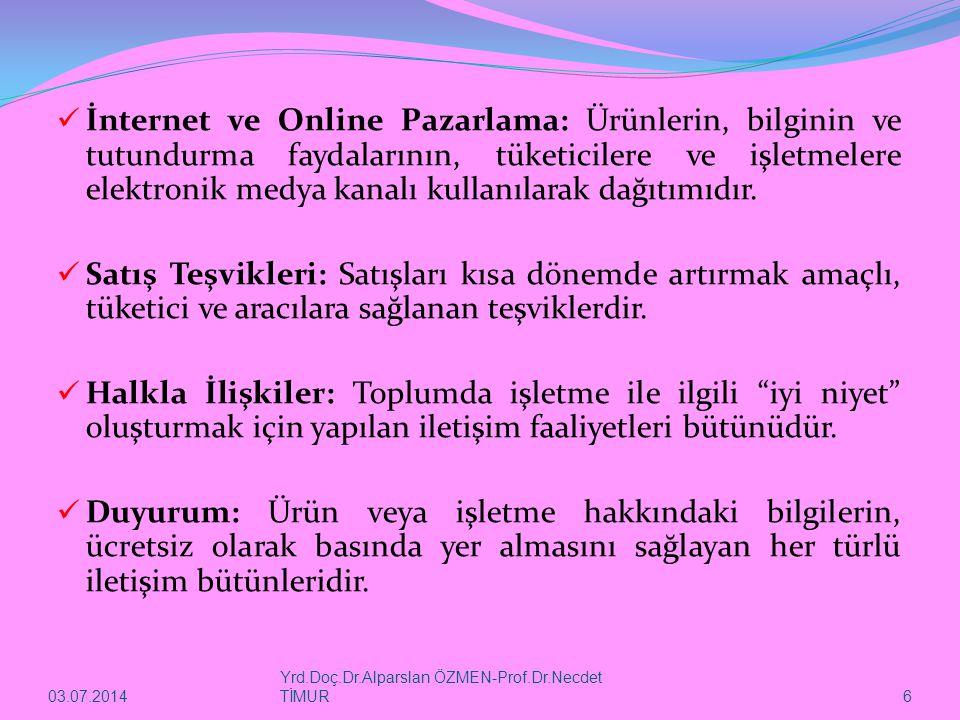 03.07.2014 Yrd.Doç.Dr.Alparslan ÖZMEN-Prof.Dr.Necdet TİMUR 6  İnternet ve Online Pazarlama: Ürünlerin, bilginin ve tutundurma faydalarının, tüketicilere ve işletmelere elektronik medya kanalı kullanılarak dağıtımıdır.