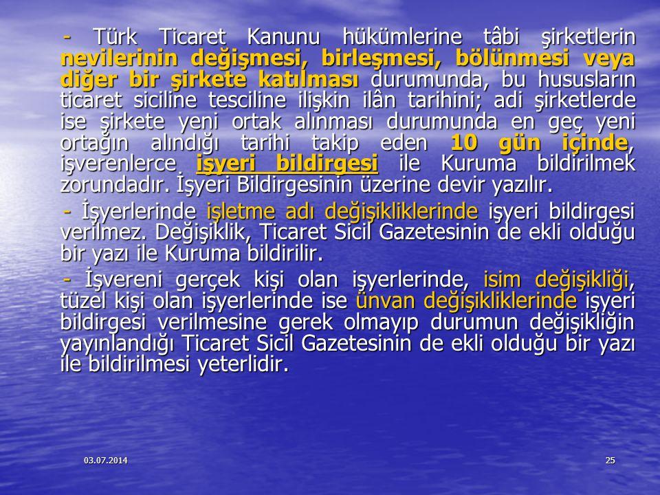 03.07.201425 - Türk Ticaret Kanunu hükümlerine tâbi şirketlerin nevilerinin değişmesi, birleşmesi, bölünmesi veya diğer bir şirkete katılması durumund