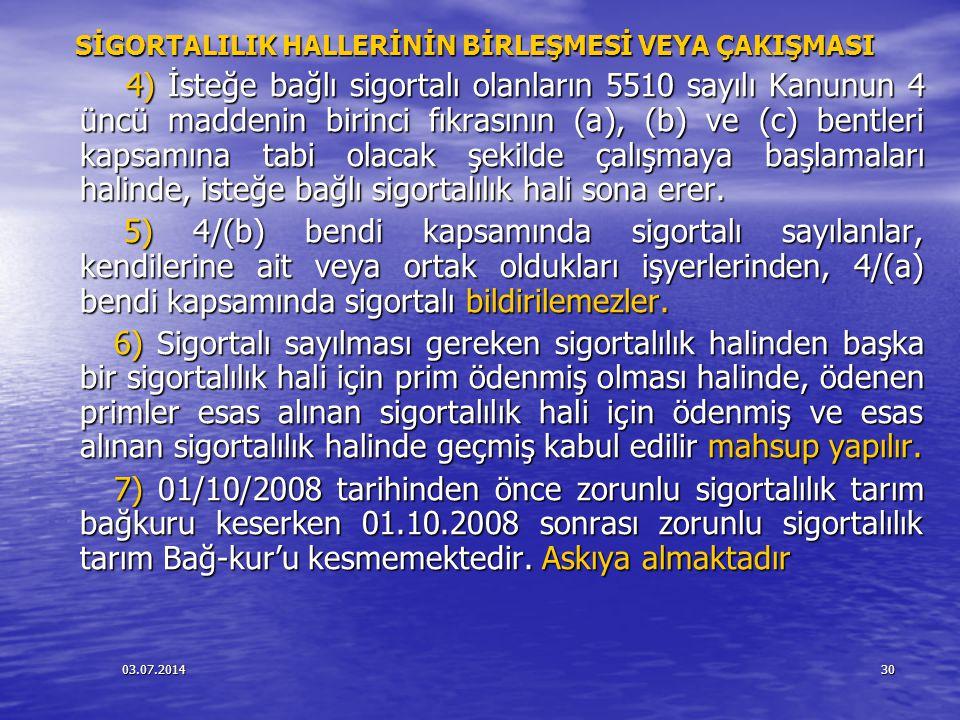 03.07.201430 SİGORTALILIK HALLERİNİN BİRLEŞMESİ VEYA ÇAKIŞMASI SİGORTALILIK HALLERİNİN BİRLEŞMESİ VEYA ÇAKIŞMASI 4) İsteğe bağlı sigortalı olanların 5