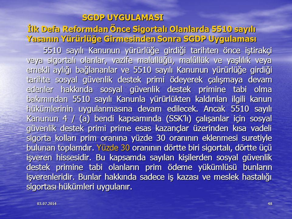 03.07.201448 SGDP UYGULAMASI SGDP UYGULAMASI İlk Defa Reformdan Önce Sigortalı Olanlarda 5510 sayılı Yasanın Yürürlüğe Girmesinden Sonra SGDP Uygulama